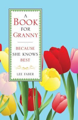 A Book for Granny: Because She Knows Best - Faber, Lee