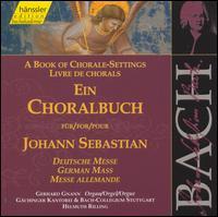 A Book of Chorale-Settings for Johann Sebastian, Vol. 4: German Mass - Albert Michael Locher (double bass); Gerhard Gnann (organ); Michael Behringer (continuo); Michael Gross (cello);...
