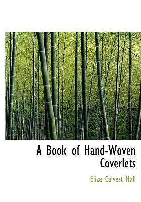 A Book of Hand-Woven Coverlets - Hall, Eliza Calvert