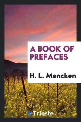 A Book of Prefaces - Mencken, H L
