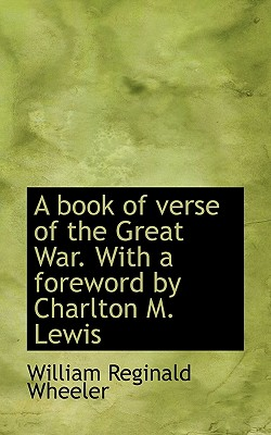 A Book of Verse of the Great War. with a Foreword by Charlton M. Lewis - Wheeler, William Reginald