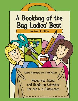 A Bookbag of the Bag Ladies' Best: Resources, Ideas, and Hands-On Activities for the K-5 Classroom - Simmons, Karen, and Guinn, Cindy
