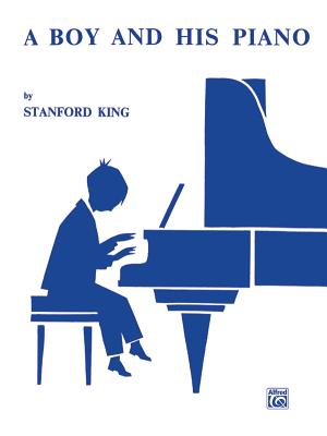 A Boy and His Piano: Twenty-One Easy Pieces for Piano - King, Stanford (Composer)