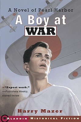 A Boy at War: A Novel of Pearl Harbor - Mazer, Harry