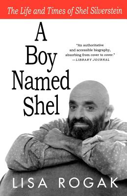 A Boy Named Shel: The Life and Times of Shel Silverstein - Rogak, Lisa