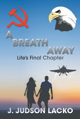 A Breath Away: Life's Final Chapter - Lacko, J Judson