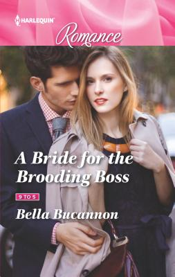 A Bride for the Brooding Boss - Bucannon, Bella