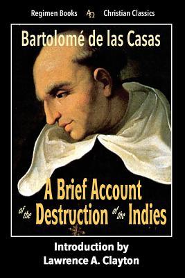 A Brief Account of the Destruction of the Indies - de Las Casas, Bartolome