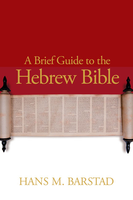 A Brief Guide to the Hebrew Bible - Barstad, Hans M, and Thelle, Rannfrid (Translated by)