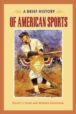 A Brief History of American Sports - Gorn, Elliott J
