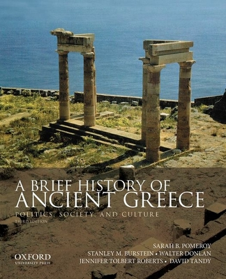 A Brief History of Ancient Greece: Politics, Society, and Culture - Pomeroy, Sarah B, and Burstein, Stanley M, and Donlan, Walter