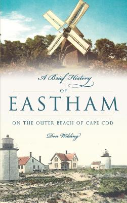 A Brief History of Eastham: On the Outer Beach of Cape Cod - Wilding, Don
