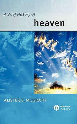 A Brief History of Heaven - McGrath, Alister E