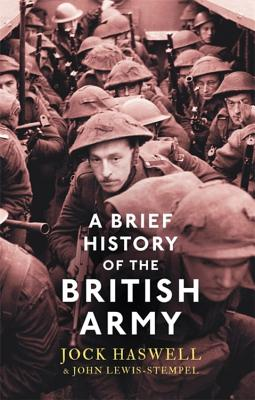 A Brief History of the British Army - Lewis-Stempel, John, and Haswell, Jock