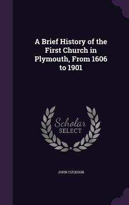 A Brief History of the First Church in Plymouth, from 1606 to 1901 - Cuckson, John