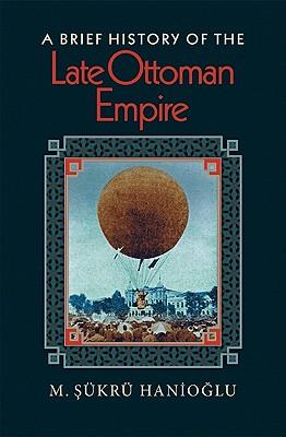 A Brief History of the Late Ottoman Empire - Haniolu, M ^ükrü