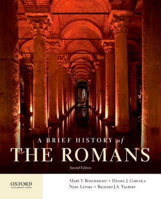 A Brief History of the Romans - Boatwright, Mary T, and Gargola, Daniel J, and Lenski, Noel