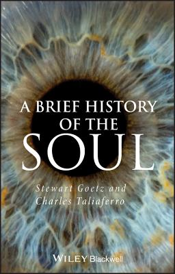A Brief History of the Soul - Goetz, Stewart, and Taliaferro, Charles