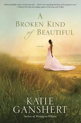 A Broken Kind of Beautiful: A Novel - Ganshert, Katie