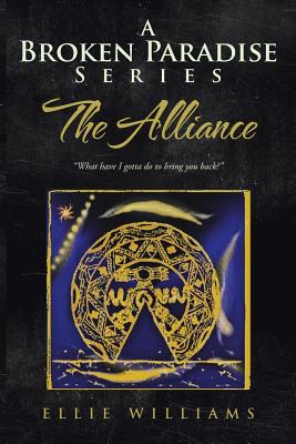 """A Broken Paradise Series: The Alliance: """"What Have I Gotta Do to Bring You Back?"""" - Williams, Ellie"""