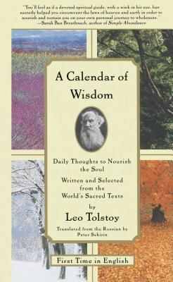 A Calendar of Wisdom: Daily Thoughts to Nourish the Soul, Written and Selected from the World's Sacred Texts - Sekirin, Peter (Editor), and Tolstoy, Leo
