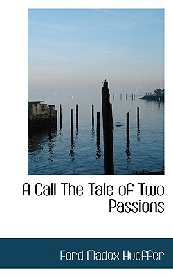A Call the Tale of Two Passions - Hueffer, Ford Madox