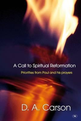 A Call to Spiritual Reformation: Priorities from Paul and His Prayers - Carson, D. A.