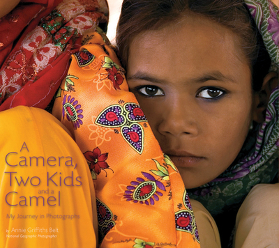A Camera, Two Kids, and a Camel: My Journey in Photographs - Griffiths, Annie (Photographer)