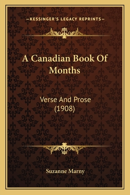 A Canadian Book of Months: Verse and Prose (1908) - Marny, Suzanne