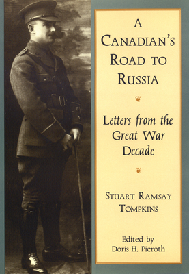 A Canadian's Road to Russia: Letters from the Great War Decade - Tompkins Stuart Ramsay 1886-1977