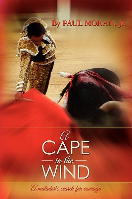 A Cape in the Wind: A Matador's Search for Courage - Moran Jr, Paul