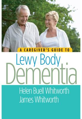 A Caregiver's Guide to Lewy Body Dementia - Whitworth, Helen Buell, and Whitworth, James A.