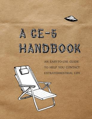 A CE-5 Handbook: An Easy-To-Use Guide to Help You Contact Extraterrestrial Life - Hatch, Cielia, and Koprowski, Mark