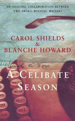 A Celibate Season - Shields, Carol, and Howard, Blanche