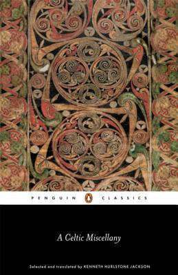 A Celtic Miscellany: Selected and Translated by Kenneth Hurlstone Jackson - Jackson, Kenneth (Editor)