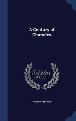 A Century of Charades - Bellamy, William
