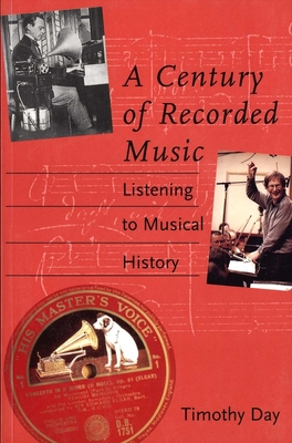 A Century of Recorded Music: Listening to Musical History - Day, Timothy, Mr.