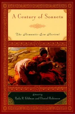 A Century of Sonnets: The Romantic-Era Revival 1750-1850 - Feldman, Paula R (Editor), and Robinson, Daniel (Editor)