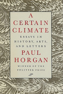 A Certain Climate: Essays in History, Arts, and Letters - Horgan, Paul