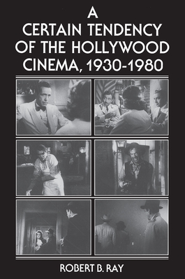 A Certain Tendency of the Hollywood Cinema, 1930-1980 - Ray, Robert B