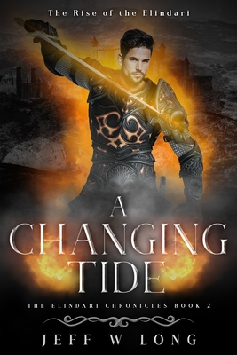 A Changing Tide: The Rise of the Elindari - Long, Jeff W