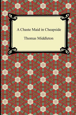 A Chaste Maid in Cheapside - Middleton, Thomas, Professor