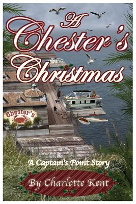 A Chester's Christmas: Captain's Point Christmas Stories - Kent, Charlotte, and Acorn, Annie