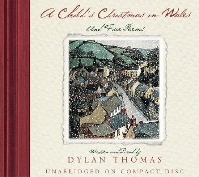 A Child's Christmas in Wales: And Five Poems - Thomas, Dylan (Read by)