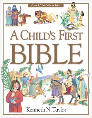 A Child's First Bible - Taylor, Kenneth N, Dr., B.S., Th.M.