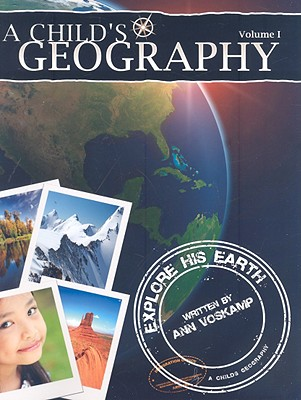 A Child's Geography, Volume 1: Explore His Earth - Voskamp, Ann