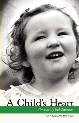 A Child's Heart: Growing Up Irish American - Burnell, Ann Fallon
