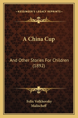 A China Cup: And Other Stories for Children (1892) - Volkhovsky, Felix, and Malischeff (Illustrator)