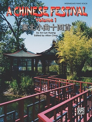 A Chinese Festival, Vol 1: Thirty Pieces in Saibei Folk Style - Huang, An-Lun (Composer), and Chan, Alton (Editor)