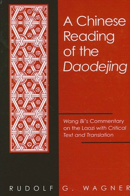 A Chinese Reading of the Daodejing: Wang Bi's Commentary on the Laozi with Critical Text and Translation - Wagner, Rudolf G